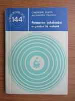 Anticariat: Gheorghe Eliade, Alexandra Ionescu - Formarea substantei organice in natura