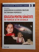 Gheorghe Eugeniu Bucur - Educatia pentru sanatate in familie si in scoala