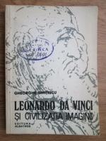 Anticariat: Gheorghe Ghitescu - Leonardo da Vinci si civilizatia imaginii