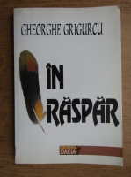 Gheorghe Grigurcu - In raspar