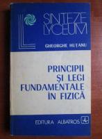 Gheorghe Hutanu - Principii si legi fundamentale in fizica