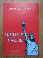 Anticariat: Gheorghe I. Barbatu - Justitia hazlie