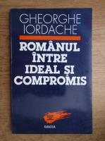 Gheorghe Iordache - Romanul intre ideal si compromis