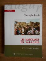 Anticariat: Gheorghe Lazar - Les marchands en Valachie