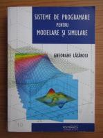 Gheorghe Lazaroiu - Sisteme de programare pentru modelare si simulare