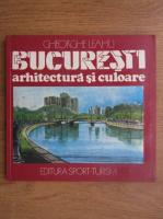 Anticariat: Gheorghe Leahu - Bucuresti arhitectura si culoare