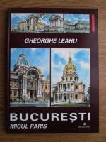 Gheorghe Leahu - Bucuresti, micul Paris