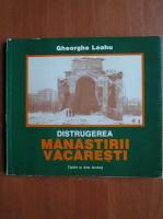 Gheorghe Leahu - Distrugerea manastirii Vacaresti