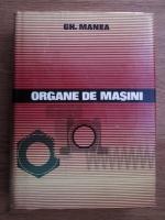 Gheorghe Manea - Organe de masini