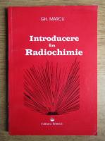Gheorghe Marcu - Introducere in radiochimie