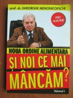 Anticariat: Gheorghe Mencinicopschi - Noua ordine alimentara. Si noi ce mai mancam? (volumul 1)