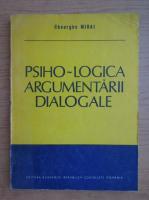 Gheorghe Mihai - Psiho-logica argumentarii dialogale