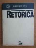 Anticariat: Gheorghe Mihai - Retorica