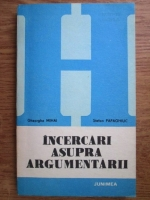 Anticariat: Gheorghe Mihai, Stefan Papaghiuc - Incercari asupra argumentarii