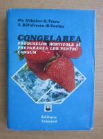 Gheorghe Mihalca - Congelarea produselor horticole si prepararea lor pentru consum