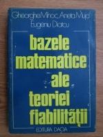 Gheorghe Mihoc, Aneta Muja, Eugeniu Diatcu - Bazele matematice ale teoriei fiabilitatii