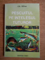 Gheorghe Miron - Pescuitul pe intelesul tuturor