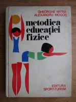 Anticariat: Gheorghe Mitra - Metodica educatiei fizice