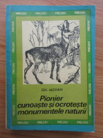 Gheorghe Mohan - Pionier cunoaste si ocroteste monumentele naturii