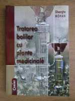 Gheorghe Mohan - Tratarea bolilor cu plante medicinale