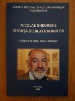 Anticariat: Gheorghe Nicolae - O viata dedicata romilor. Culegere de texte, eseuri, dialoguri