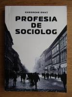 Gheorghe Onut - Profesia de sociolog