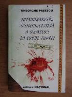 Anticariat: Gheorghe Pasescu - Interpretarea criminalistica a urmelor la locul faptei