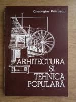 Gheorghe Patrascu - Arhitectura si tehnica populara