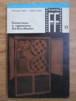 Anticariat: Gheorghe Radu, Rodica Radu - Conservarea si regenerarea dia-foto-filmelor alb-negru si color