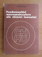 Gheorghe Rozmarin - Fundamentari macromoleculare ale chimiei lemnului