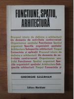 Anticariat: Gheorghe Sasarman - Functiune, spatiu, arhitectura