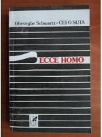 Anticariat: Gheorghe Schwartz - Cei o suta / Ecce Homo