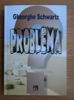 Anticariat: Gheorghe Schwartz - Problema