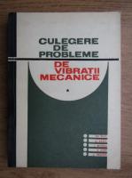 Anticariat: Gheorghe Silas, M. Radoi, L. Brindeu, H. Klepp, A. Hegedus,  - Culegere de probleme de vibratii mecanice