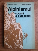 Gheorghe Suman - Alpinismul scoala a cutezantei