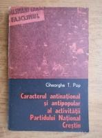 Gheorghe T. Pop - Caracterul antinational si antipopular al activitatii Partidului National Crestin