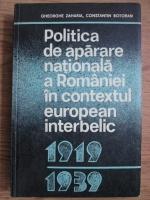 Anticariat: Gheorghe Zaharia, C. Botoran - Politica de aparare nationala a Romaniei in contextul european interbelic
