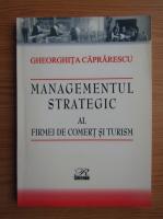 Anticariat: Gheorghita Caprarescu - Managementul strategic al firmei de comert si turism