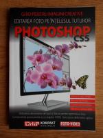 Ghid pentru imagini creative. Editarea foto pe intelesul tuturor. Photoshop CS5