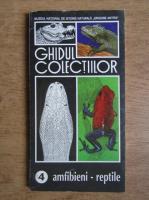 Ghidul colectiilor. Amfibieni si reptile (volumul 4)