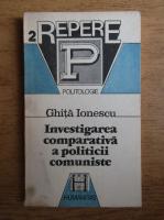 Ghita Ionescu - Investigarea comparativa a politicii comuniste