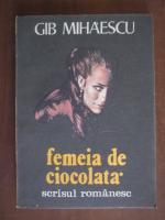 Gib. Mihaescu - Femeia de ciocolata