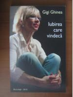Anticariat: Gigi Ghinea - Iubirea care vindeca