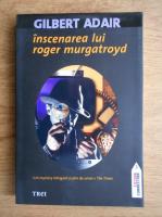Anticariat: Gilbert Adair - Inscenarea lui Roger Murgatroyd