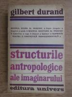 Anticariat: Gilbert Durand - Structurile antropologice ale imaginarului. Introducere in arhetipologia generala