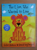 Anticariat: Giles Andreae - The lion who wanted to love
