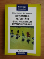 Anticariat: Gilles Ferreol - Dictionarul alteritatii si al relatiilor interculturale