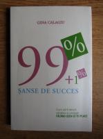 Gina Calagiu - 99 plus 1 la suta sanse de succes