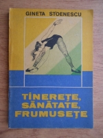 Gineta Stoenescu - Tinerete, sanatate, frumusete