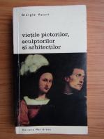 Anticariat: Giorgio Vasari - Vietile pictorilor, sculpturilor si arhitectilor (volumul 3)